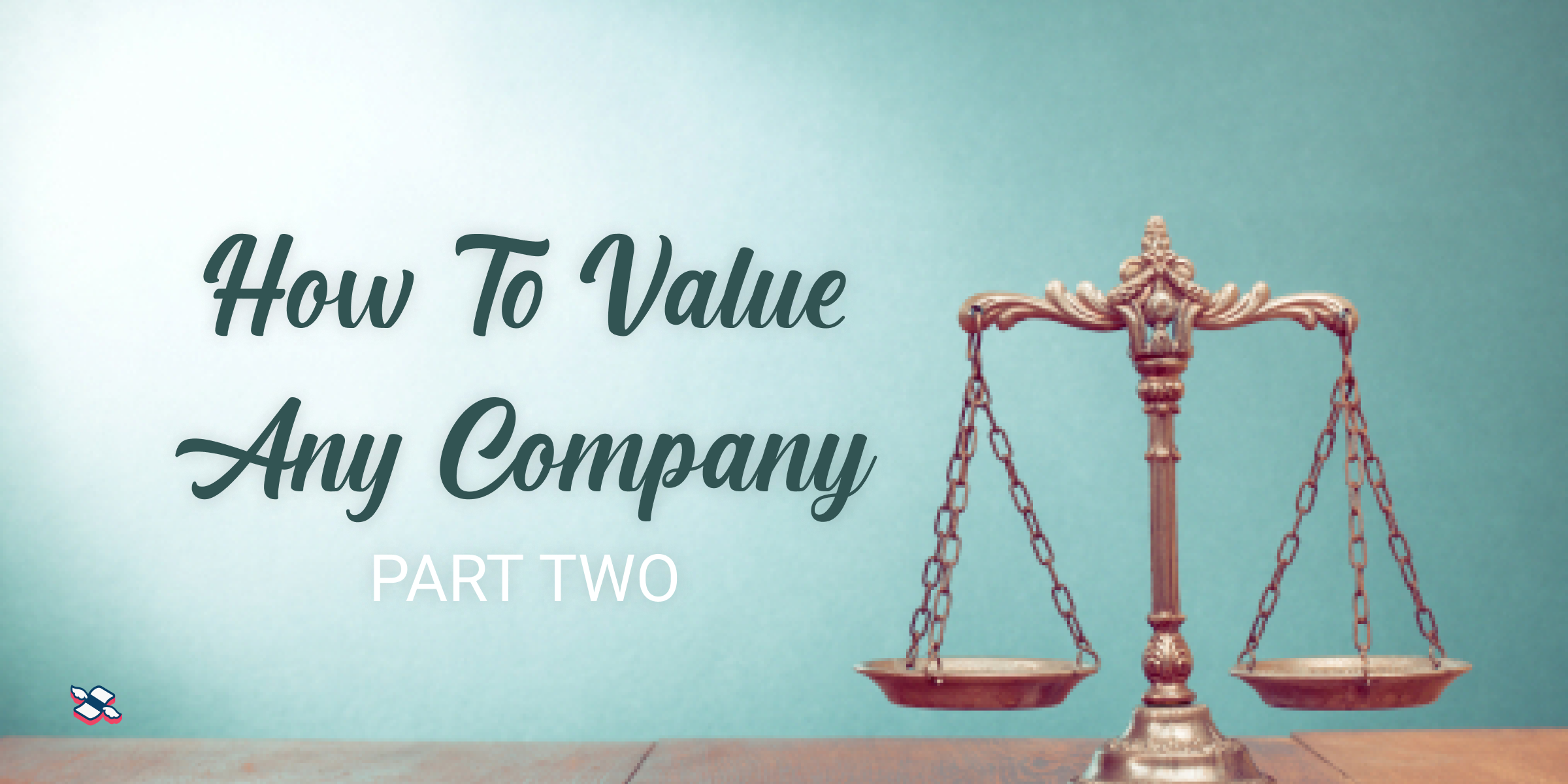 How To Value Any Company, Part Two